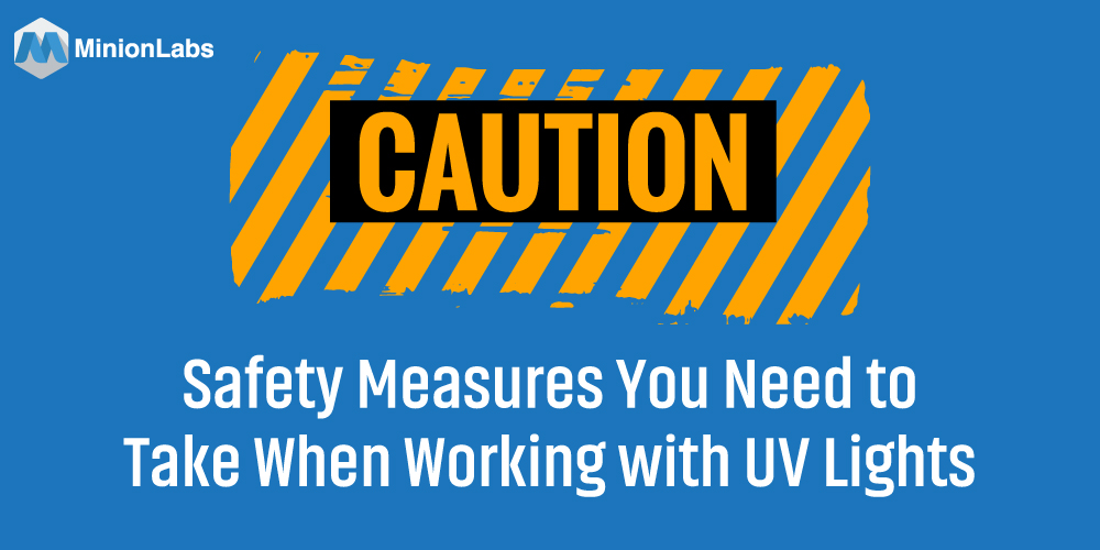 Safety Measures You Need to Take When Working with UV Lights
