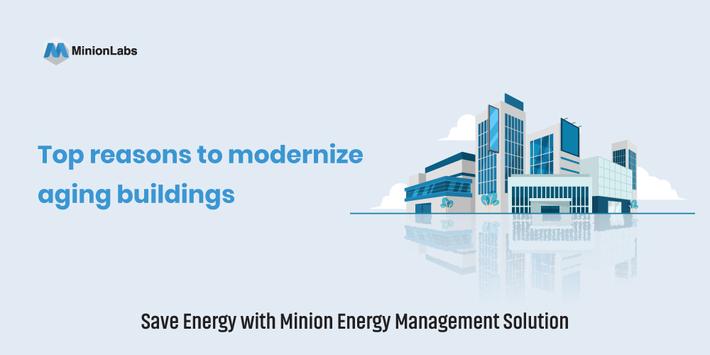 Top reasons to modernize aging buildings